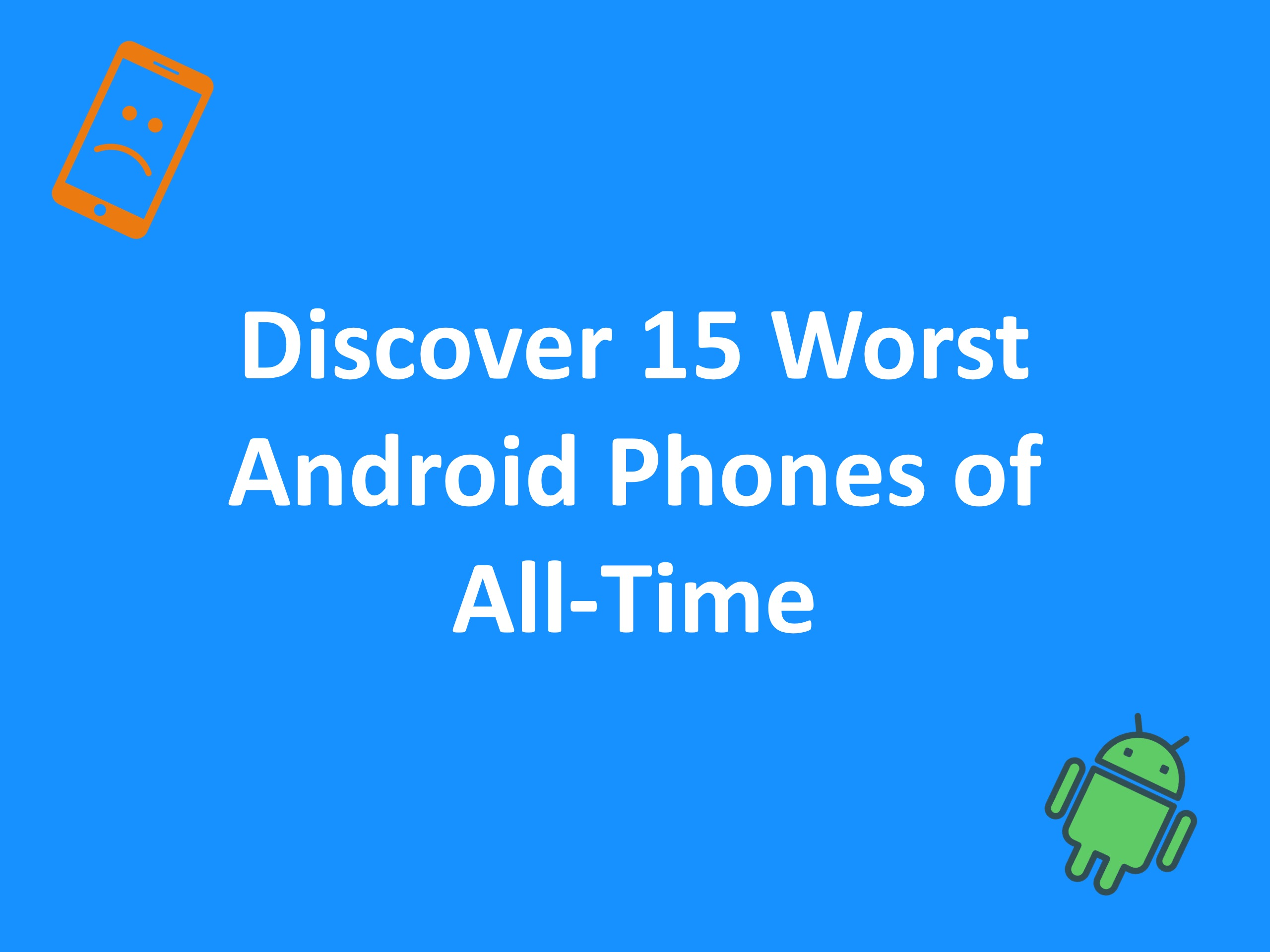 Discover the 15 Worst Android Phones of All Time